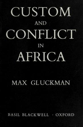 Custom and conflict in Africa by Gluckman, Max