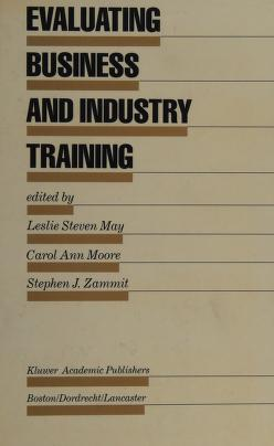 Cover of: Evaluating business and industry training | edited by Leslie Steven May, Carol Ann Moore, Stephen J. Zammit.