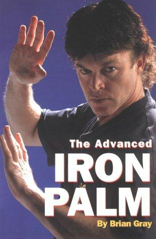 The Advanced Iron Palm by Brian Gray