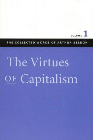 The Virtues of Capitalism (The Collected Works of Arthur Seldon) by Arthur Seldon