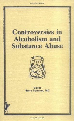 Controversies in alcoholism and substance abuse by Barry Stimmel, editor.