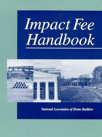 Impact Fee Handbook by National Association of Home Builders of the United States.