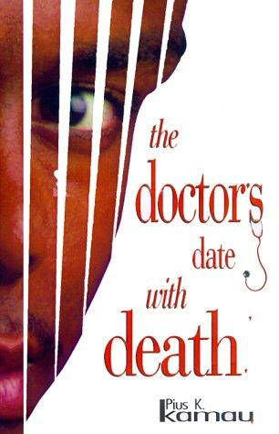 The doctor's date with death by Pius K. Kamau