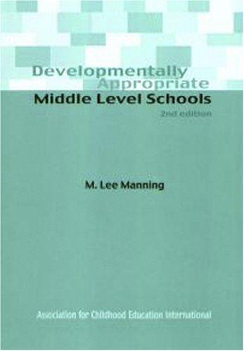 Developmentally appropriate middle level schools by M. Lee Manning